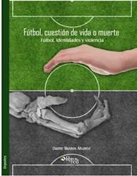 Fútbol, cuestión de vida o muerte. Fútbol, identidades y violencia