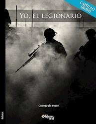 Yo, el legionario. La Legión Extranjera Francesa. Leyenda y realidad. Capítulo gratis