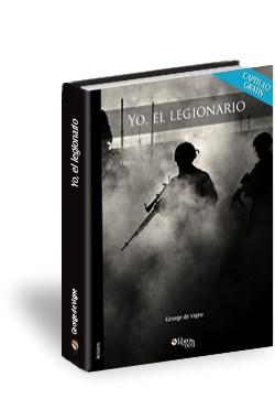 Libro Yo, el legionario. La Legión Extranjera Francesa. Leyenda y realidad. Capítulo gratis